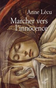 Anne Lécu, Marcher vers l'innocence, Cerf, 2015.